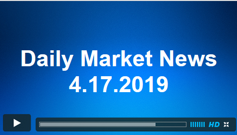 Daily Market News 4.17.2019
