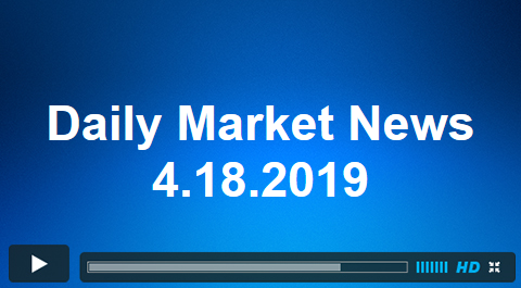 Daily Market News 4.18.2019