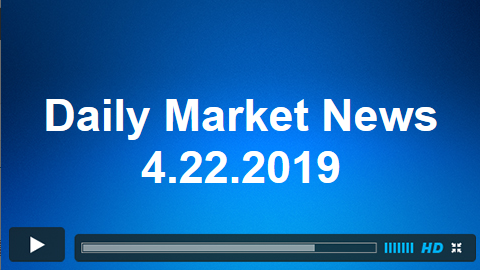 Daily Market News 4.22.2019