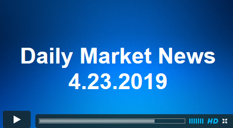 Daily Market News 4.23.2019