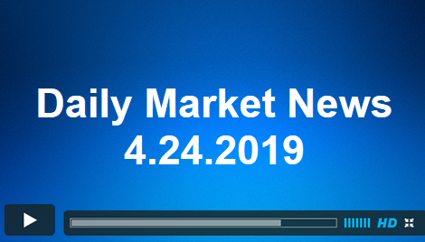 Daily Market News 4.24.2019
