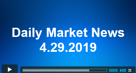 Daily Market News 4.29.2019