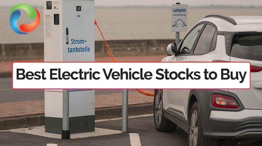 7 Best EV Stocks to Buy in 2021